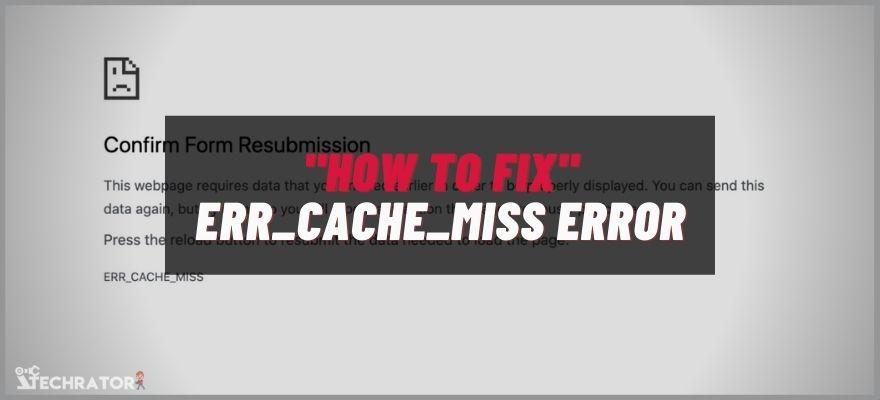 How To Fix err_cache_miss error
